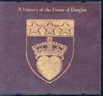 A History of the House of Douglas: From the Earliest Times Down to the Legislative Union of England and Scotland