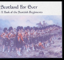 Scotland For Ever: A Book of the Scottish Regiments