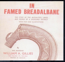 In Famed Breadalbane: The Story of the Antiquities, Lands and People of a Highland District