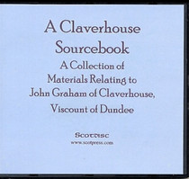 A Claverhouse Sourcebook: A Collection of Materials Relating to John Graham of Claverhouse Viscount of Dundee