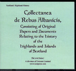 Collectanea de Rebus Albanicis: Consisting of Original Papers and Documents Relating to the History of the Highlands and Islands of Scotland