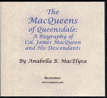 The MacQueens of Queensdale: A Biography of Col. James MacQueen and His Descendants