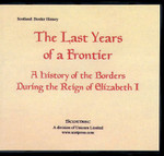 The Last Years of a Frontier: A History of the Borders During the Reign of Elizabeth I