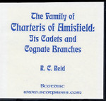The Family of Charteris of Amisfield: its Cadets  and Cognate Branches