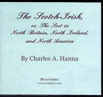 The Scotch-Irish, or the Scot in North Britain, North Ireland, and North America