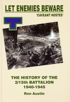 Let Enemies Beware: The History of the 2/15th Battalion 1940-1945