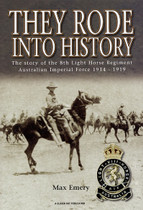 They Rode Into History: The Story of the 8th Light Horse Regiment Australian Imperial Force 1914-1919