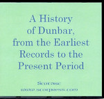 A History of Dunbar, from the Earliest Records to the Present Period