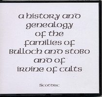 A History and Genealogy of the Families of Bulloch and Stobo and of Irvine of Cults