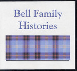 Bell Family Histories: A Collection of Materials Relating to the History of the Bell Family