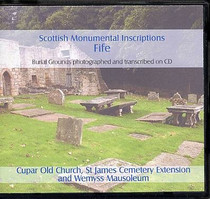 Scottish Monumental Inscriptions Fifeshire: Cupar Old Church, St James Cemetery Extension and Wemyss Mausoleum