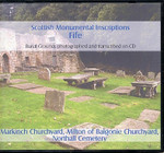 Scottish Monumental Inscriptions Fifeshire: Markinch Churchyard, Milton of Balgonie  Churchyard, Northall Cemetery