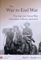 The War to End War: Tracing Your Great War Australian Military Ancestors