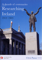A Decade of Centenaries: Researching Ireland 1912-1923