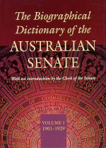 The Biographical Dictionary of the Australian Senate Volume 1: 1901-1929