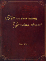 Tell Me Everything Grandma, Please!