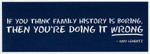 If You Think Family History is Boring Sticker