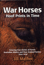 War Horses, Hoof Prints in Time: True Stories of Heroic Australian Walers and New Zealand Horses 1914-1918