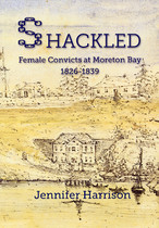 Shackled: Female Convicts at Moreton Bay 1826-1839