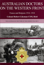 Australian Doctors at War Volume 3: Western Front (France and Belgium) 1916-1918