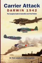 Carrier Attack Darwin 1942: The Complete Guide to Australia's Own Pearl Harbor