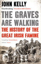 The Graves are Walking: The History of the Great Irish Famine
