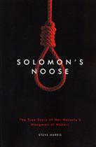 Solomon's Noose: The True Story of Her Majesty's Hangman of Hobart