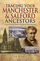 Tracing Your Manchester and Salford Ancestors: A Guide for Family and Local Historians