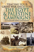 Tracing Your Great War Ancestors The Egypt and Palestine Campaigns: A Guide for Family Historians