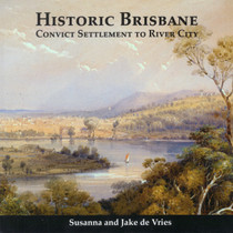 Historic Brisbane: Convict Settlement to River City