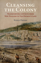 Cleansing the Colony: Transporting Convicts From New Zealand to Van Diemen's Land