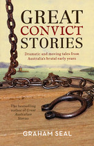 Great Convict Stories: Dramatic and Moving Tales from Australia's Brutal Early Years