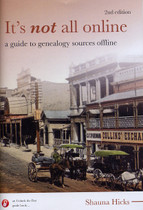 It's Not All Online: A Guide to Genealogy Sources Offline (2nd edition)