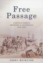 Free Passage: Convict Family Reunion in Australia 1788-1852