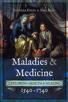 Maladies and Medicine: Exploring Health and Healing 1540-1740