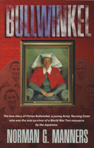 Bullwinkel: The True Story of Vivian Bullwinkel, Sole Survivor of a WW2 Massacre