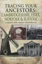 Tracing Your Ancestors Cambridgeshire, Essex, Norfolk and Suffolk: A Guide for Family Historians