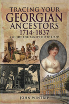 Tracing Your Georgian Ancestors 1714-1837: A Guide for Family Historians