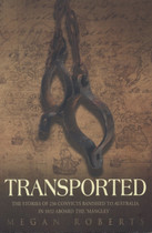 Transported: The Stories of 236 Convicts Banished to Australia in 1832 Aboard the 'Mangles'