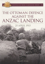 Australian Army Campaign Series No. 16: The Ottoman Defence Against the Anzac Landing, 25 April 1915