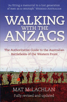 Walking With the Anzacs: The Authoritative Guide to the Australian Battlefields on the Western Front