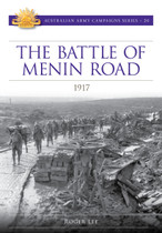 Australian Army Campaign Series No. 20: The Battle of Menin Road, 1917