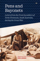 Pens and Bayonets: Letters from the Front by Soldiers of Yorke Peninsula, South Australia During the Great War