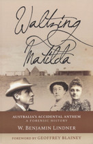 Waltzing Matilda: Australia's Accidental Anthem, A Forensic History