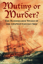Mutiny or Murder?: The Bloodsoaked Voyage of the 'Chapman' Convict Ship