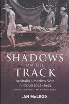 Shadows on the Track: Australia's Medical War in Papua 1942-1943