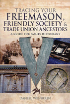 Tracing Your Freemason, Friendly Society and Trade Union Ancestors: A Guide for Family Historians