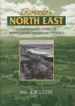Tasmania's North East: A Comprehensive History of North Eastern Tasmania and Its People