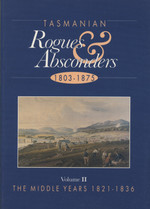 Tasmanian Rogues and Absconders 1803-1875 Volume 2: 1821-1836 The Middle Years