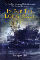 In For the Long Haul: The First Fleet Voyage and Colonial Australia, the Convicts' Perspective